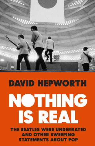 Nothing Is Real  by David Hepworth - 9781787630086