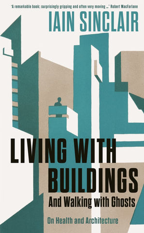 Living with Buildings  by Iain Sinclair - 9781788160469