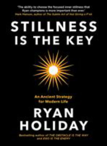 Stillness Is the Key  by Ryan Holiday - 9781788162050