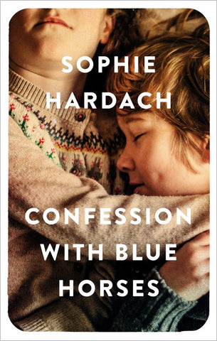 Confession with Blue Horses  by Sophie Hardach - 9781788548779
