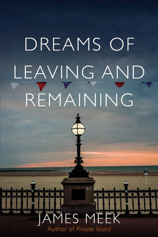 Dreams of Leaving and Remaining  by James Meek - 9781788735230