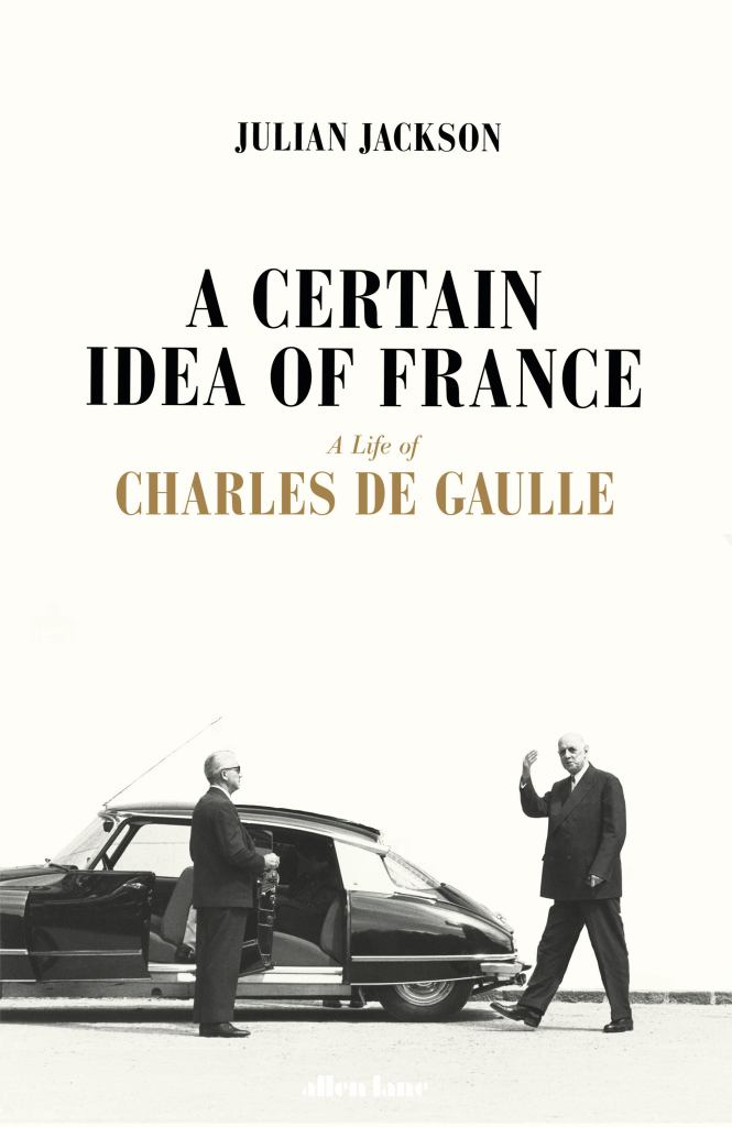 A Certain Idea of France  by Julian Jackson - 9781846143519