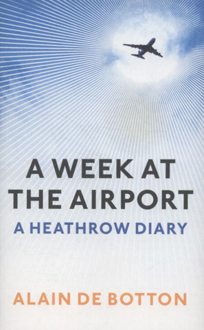 A Week at the Airport  by Alain de Botton - 9781846683596