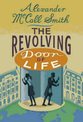 The Revolving Door of Life  by Alexander McCall Smith - 9781846973284