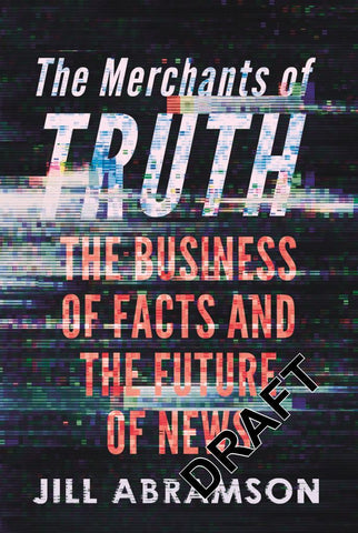 Merchants of Truth  by Jill Abramson - 9781847923790