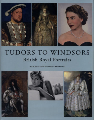 Tudors to Windsors  by David Cannadine (Introduction by) - 9781855147560