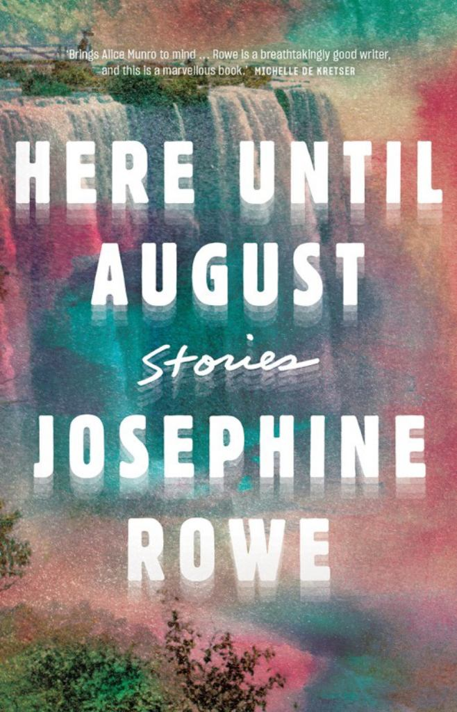 Here until August: Stories  by Josephine Rowe - 9781863959933