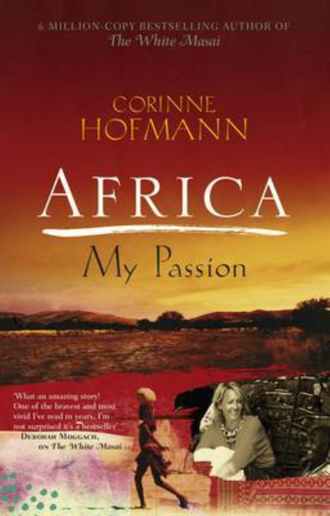 Africa, My Passion  by Corinne Hofmann - 9781908129451