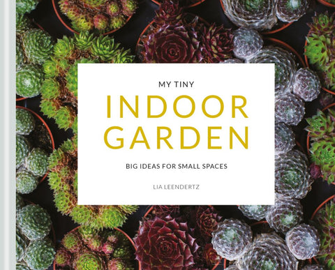 My Tiny Indoor Garden  by Lia Leendertz - 9781911624196