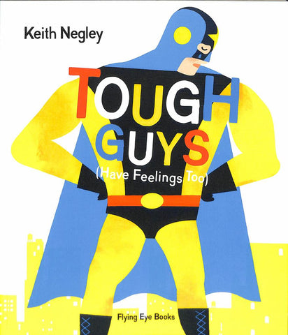 Tough Guys (Have Feelings Too)  by Keith Negley - 9781912497157