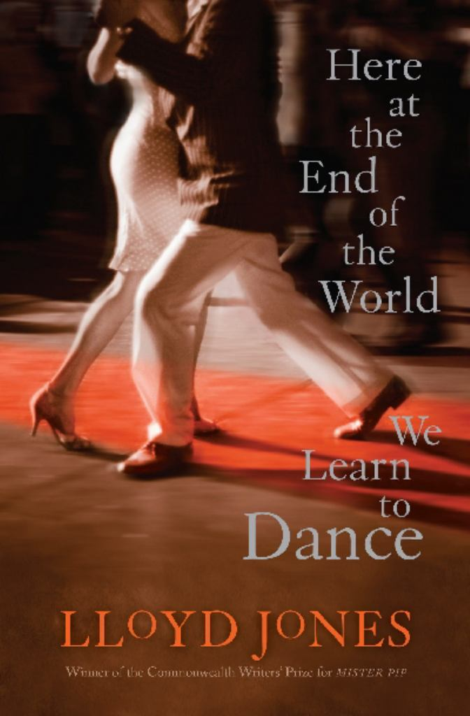Here at the End of the World We Learn to Dance  by Lloyd Jones - 9781921351556