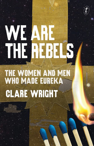 We Are the Rebels  by Clare Wright - 9781922182784
