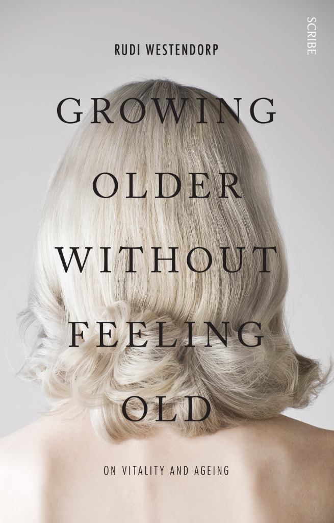 Growing Old Without Feeling Old  by Rudi Westendorp - 9781925106916