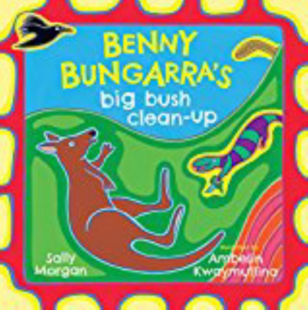 Benny Bungarra's Big Bush Clean-Up  by Sally Morgan - 9781925360882
