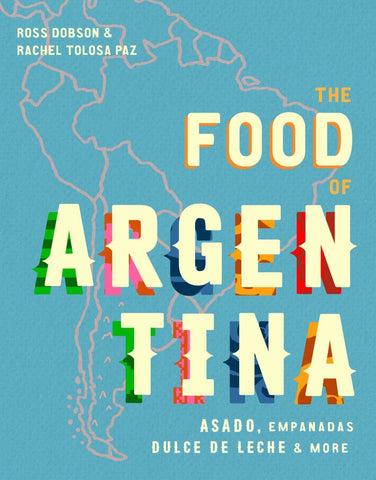 The Food of Argentina  by Ross Dobson - 9781925418712