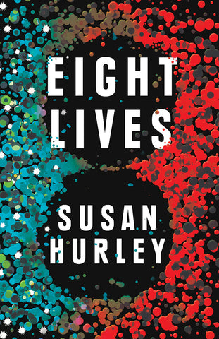 Eight Lives  by Susan Hurley - 9781925712766