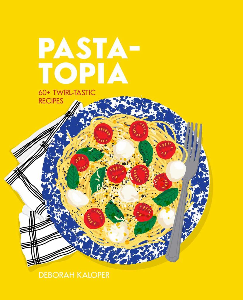 Pasta-Topia  by Deborah Kaloper - 9781925811209