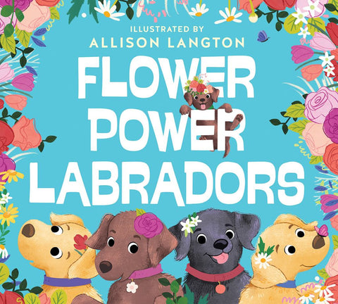 Flower Power Labradors  by Allison Langton (Illustrator) - 9781925870459