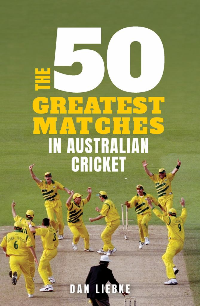 The 50 Greatest Matches in Australian Cricket  by Dan Liebke - 9781925870602
