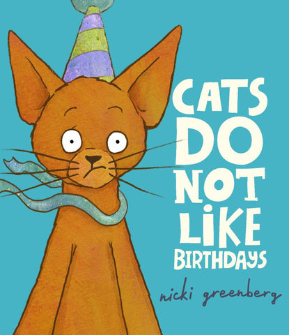 Cats Do Not Like Birthdays  by Nicki Greenberg - 9781925972283