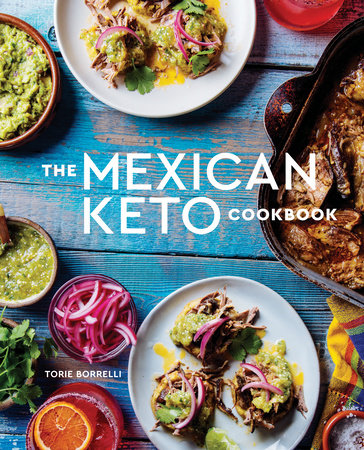 The Mexican Keto Cookbook  by Torie Borrelli - 9781984857088
