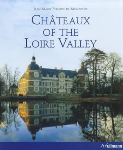 Chateaux of the Loire Valley  by Jean-Marie Pérouse De Montclos - 9783833162343