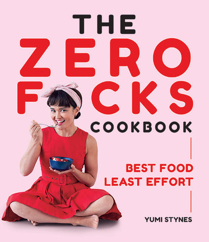 The Zero Fucks Cookbook  by Yumi Stynes - 9781743793947