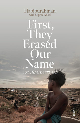First, They Erased Our Name: a Rohingya Speaks  by Habiburahman - 9781925849110