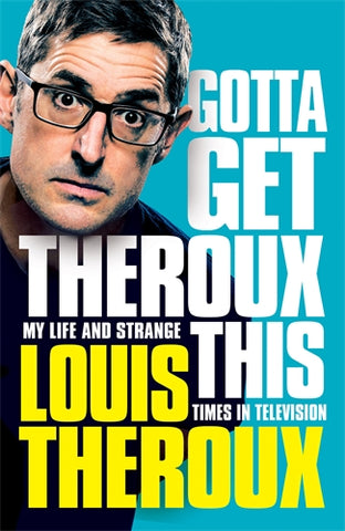 Gotta Get Theroux This: My Life and Strange Times in Television  by Louis Theroux - 9781509880386
