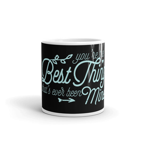 You're The Best Thing Thats Ever Been Mine Mug