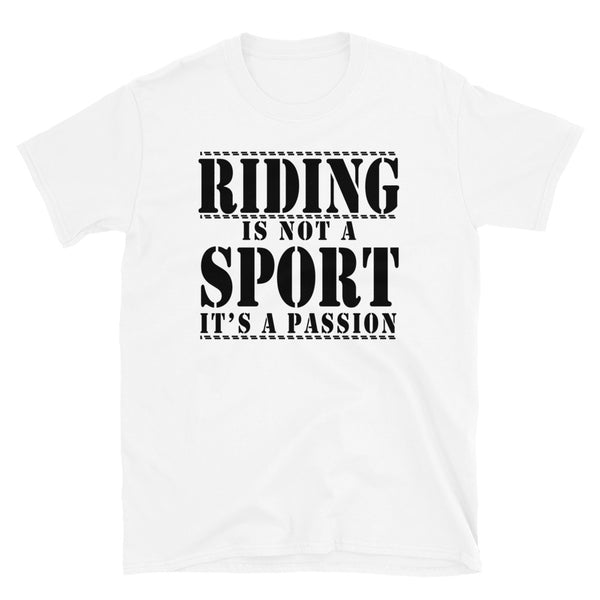 Riding Is Not A Sport Its A Passion Short-Sleeve Unisex T-Shirt