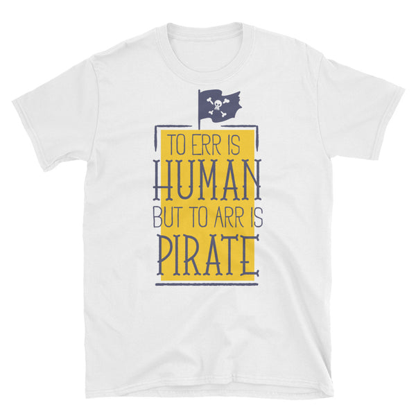 To ERR Is Human But To ARR Is Pirate Short-Sleeve Unisex T-Shirt - Dynamic Clothing Box