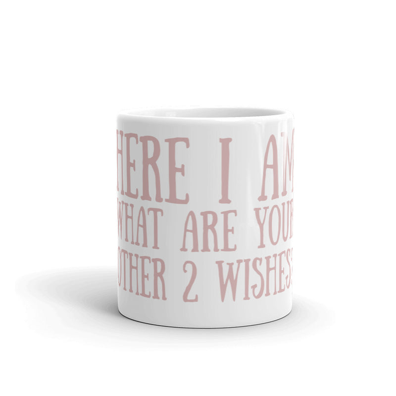 Here I Am What Are Your Other 2 Wishes? Mug