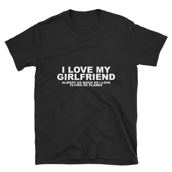 I Love My Girlfriend Almost As Much As RC Planes (WHITE) Short-Sleeve Unisex T-Shirt - Dynamic Clothing Box