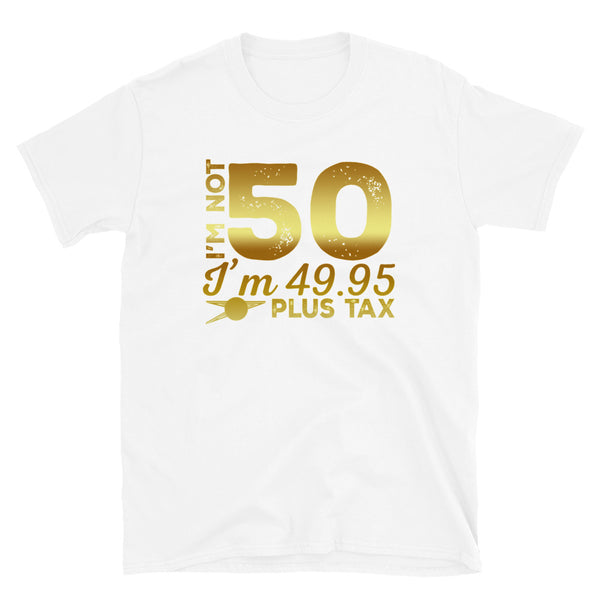 Im Not 50 Short-Sleeve Unisex T-Shirt