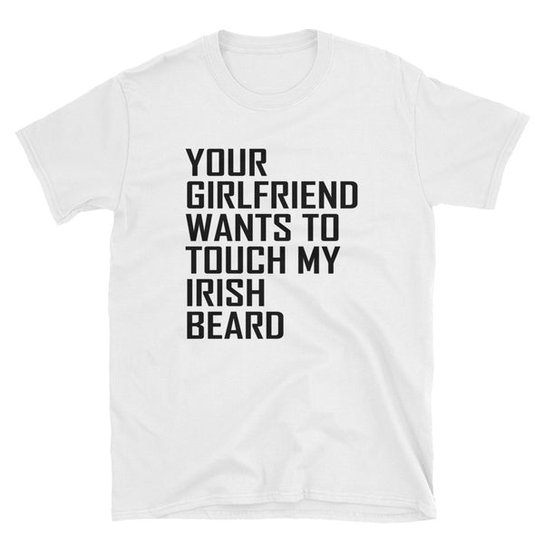 Your Girlfriend Wants To Touch My Irish Beard (BLACK) Short-Sleeve Unisex T-Shirt - Dynamic Clothing Box