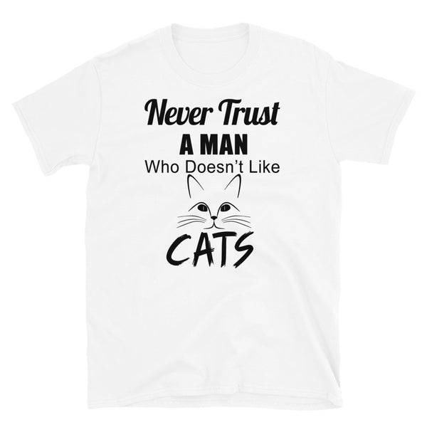 Never Trust A Man Who Doesn't Like Cats Short-Sleeve Unisex T-Shirt - Dynamic Clothing Box