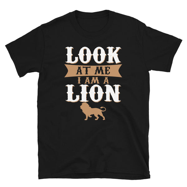 Look At Me Im A Lion Short-Sleeve Unisex T-Shirt