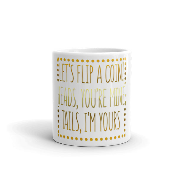 Let's Flip A Coin Heads You're Mine, Tails I'm Yours Mug