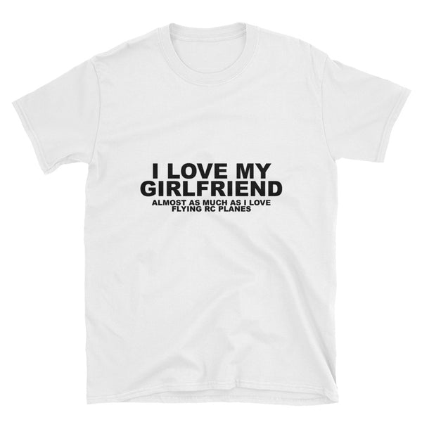 I Love My Girlfriend Almost As Much As RC Planes (BLACK) Short-Sleeve Unisex T-Shirt - Dynamic Clothing Box