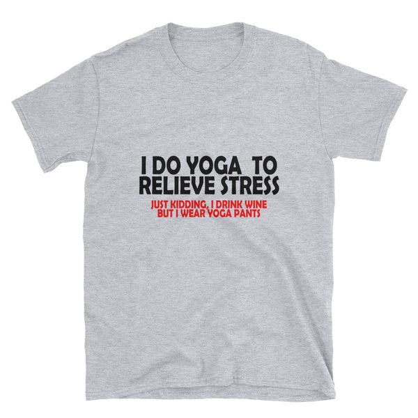 I Do Yoga To Relieve Stress Just Kidding Short-Sleeve Unisex T-Shirt - Dynamic Clothing Box