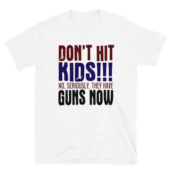 Don't Hit Kids, They Have Guns Short-Sleeve Unisex T-Shirt