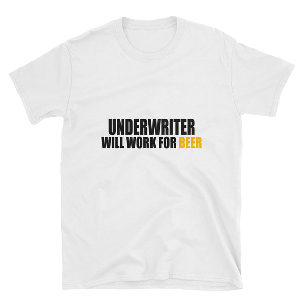 Underwriter Will Work For Beer Short-Sleeve Unisex T-Shirt - Dynamic Clothing Box