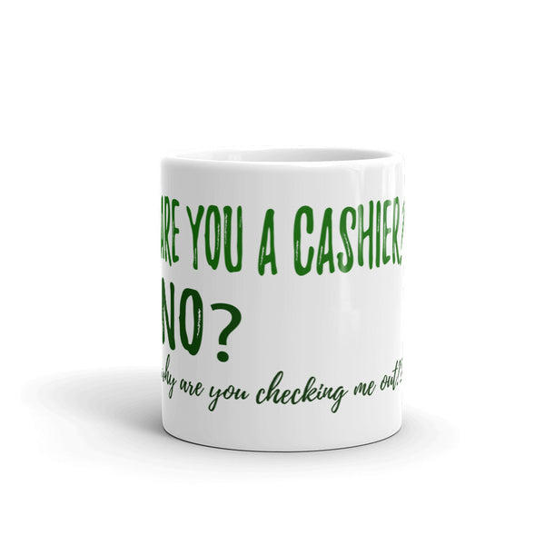 Are You A Cashier, Why You Checking My Out Mug