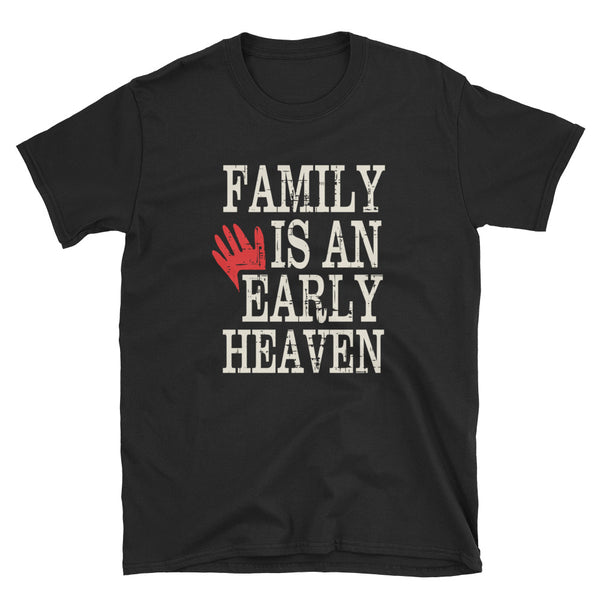Family Is An Early Heaven Short-Sleeve Unisex T-Shirt - Dynamic Clothing Box
