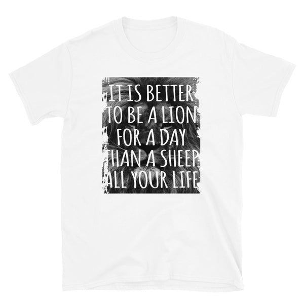 Is It Better To Be A Lion For A Day Than A Sheep All Your Life Short-Sleeve Unisex T-Shirt
