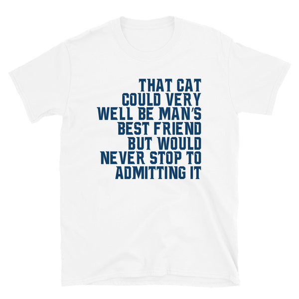 That Cat Could Very Well Be Mans Best Friend Short-Sleeve Unisex T-Shirt
