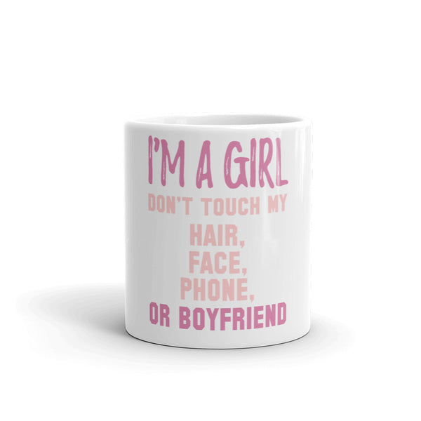 I'm A Girl Don't Touch My Hair, Face, Phone Or Boyfriend Mug