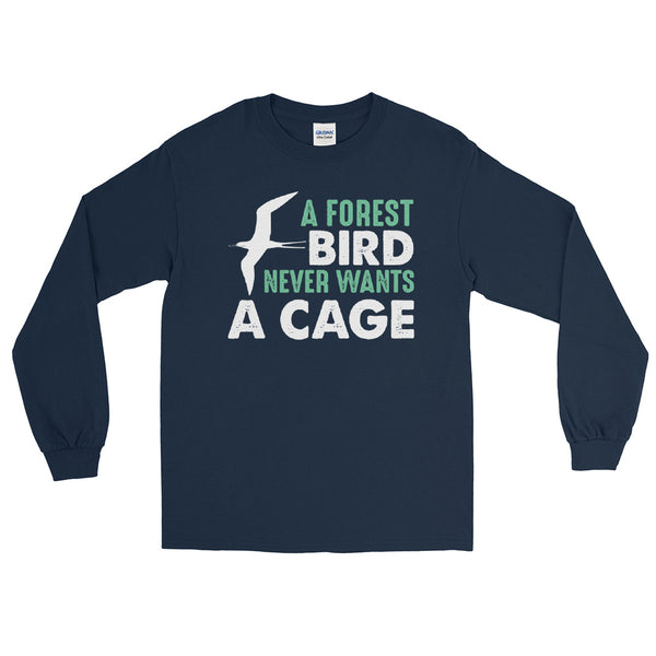 A Forest Bird Never Wants A Cage Long Sleeve T-Shirt
