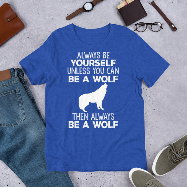 Always Be Yourself Unless You Can Be A Wolf Premium Short-Sleeve Unisex T-Shirt